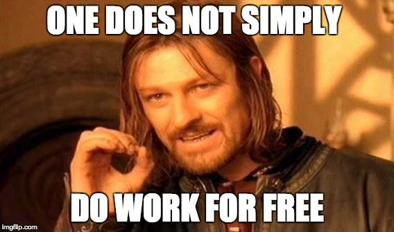 One does not simply work for free