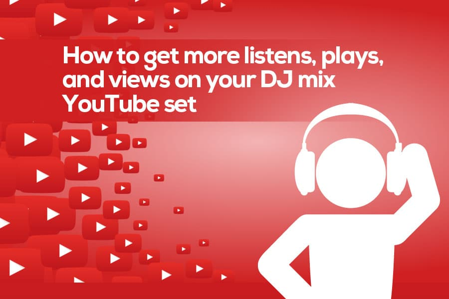 How to Get Your DJ Mix Listened to More on YouTube with More